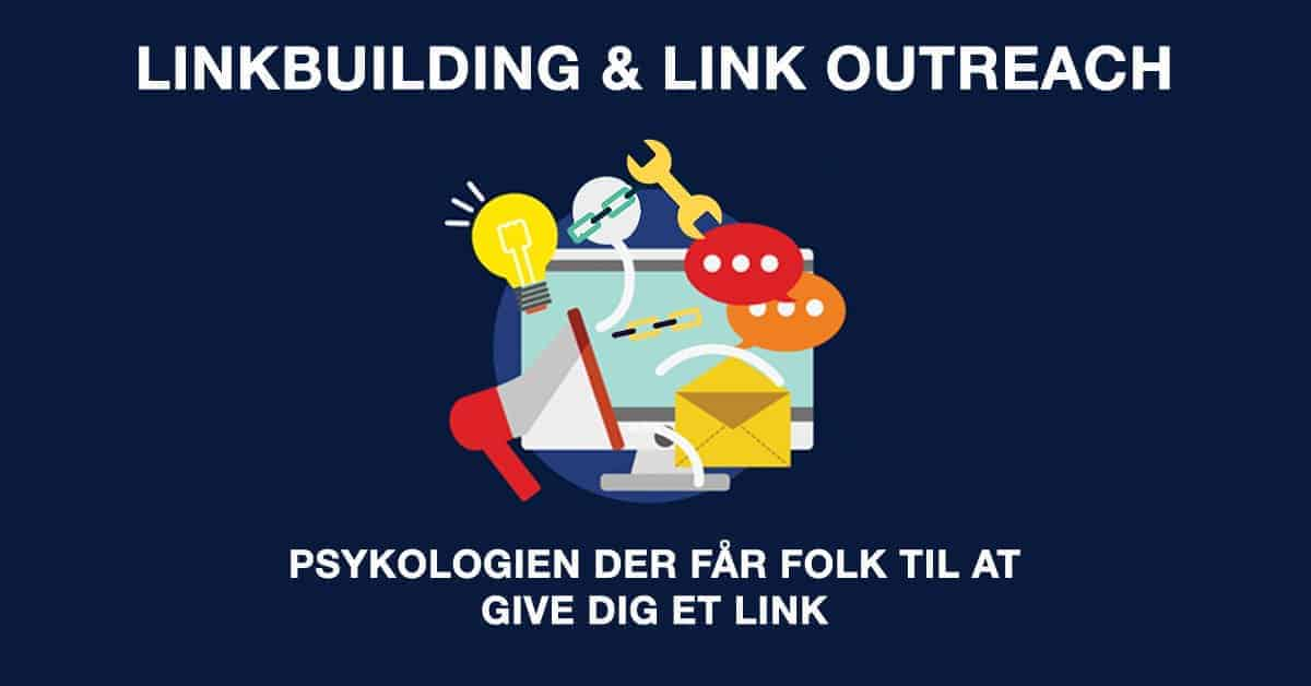 Linkbuilding Outreach: Psykologien der får folk til at give dig et link